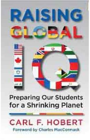 Raising Global IQ: Preparing Our Students for a Shrinking Planet :