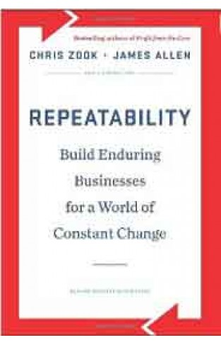 Repeatability Build Enduring Businesses for a World of Constant Change