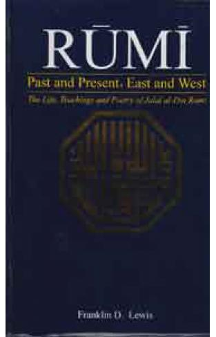 Rumi Past and Present East and West the Life Teaching and Poetry of Jala al Din -