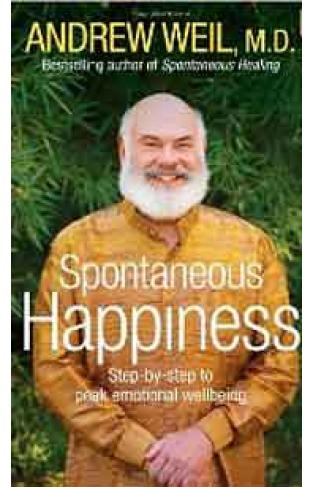 Spontaneous Happiness Stepbystep to Peak Emotional Wellbeing