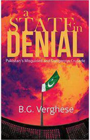 State in Denial Pakistans Misguided and Dangerous Crusade