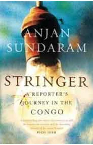 Stringer: A Reporters Journey in the Congo