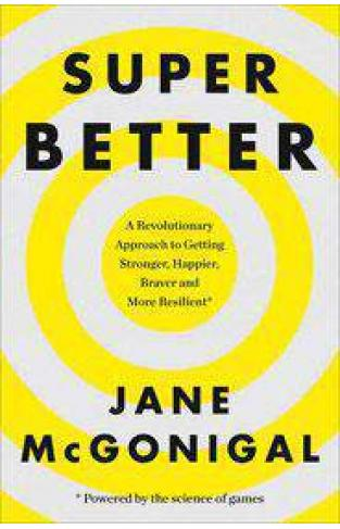 SuperBetter How a gameful life can make you stronger happier braver and more resilient