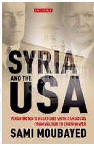 Syria and the USA: Washingtons Relations with Damascus from Wilson to Eisenhower