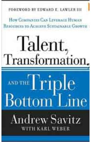 Talent Transformation and the Triple Bottom Line How Companies Can Leverage Human Resources for Sustainable Growth