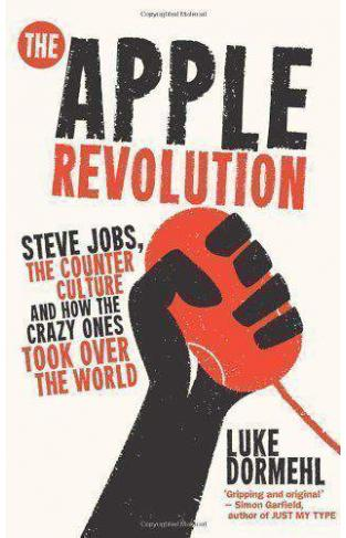The Apple Revolution: Steve Jobs the counterculture and how the crazy ones took over the world