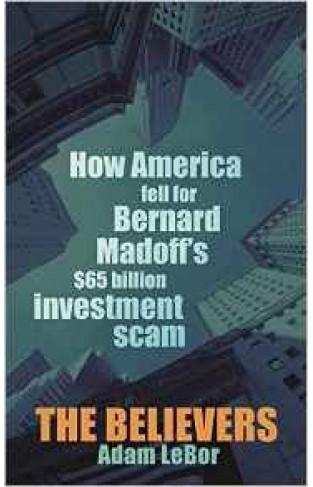 The Belivers: How America Fell For Bernard Madoffs $50 Billion