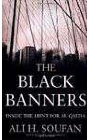 The Black BannersThe Inside Story of 9 11 and the War Against alQaeda