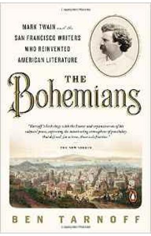 The Bohemians Mark Twain and the San Francisco Writers Who Reinvented American Literature