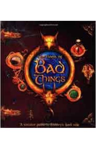 The Book of Bad Things: A Sinister Guide to Historys Dark Side