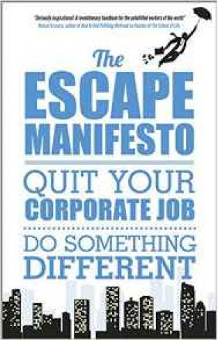The Escape Manifesto Quit Your Corporate Job  Do Something Different
