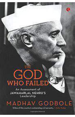 The God Who Failed An Assessment of Jawahar lal Nehru`s Leadership -