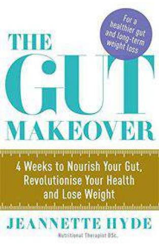 The Gut Makeover 4 Weeks to Nourish Your Gut Revolutionise Your Health and Lose Weight