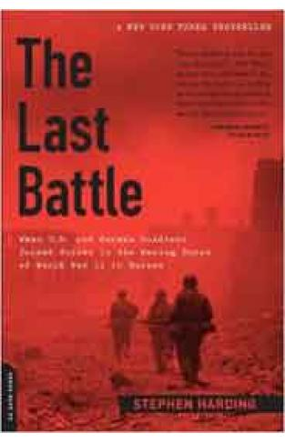 The Last Battle: When US and German Soldiers Joined Forces in the Waning Hours of World War II in Europe
