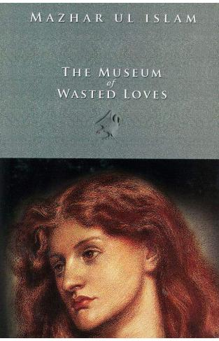 The Museum Of Wasted Loves