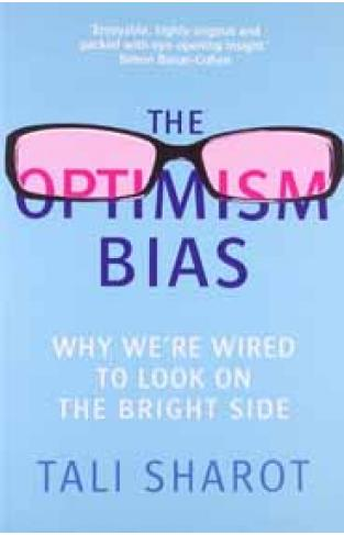 The Optimism Bias Why were wired to look on the bright side