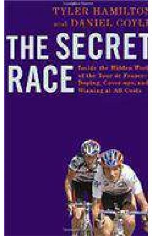 The Secret Race Inside the Hidden World of the Tour de France DopingCoverupsand Winning at All Costs