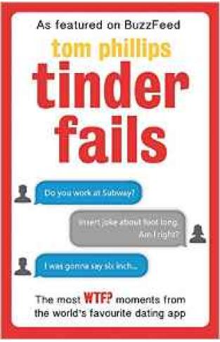 Tinder Fails: The Most WTF? Moments from the Worlds Favourite Dating App