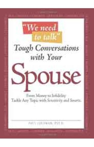 Tough Conversations with Your Spouse: From Money to Infidelity Tackle Any Topic with Sensitivity and Smarts We Need to Talk