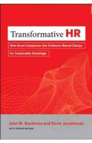 Transformative HR: How Great Companies Use Evidencebased Change for Sustainable Advantage