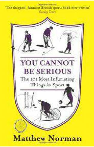 You Cannot Be Serious! The 101 Most Infuriating Things in Sport