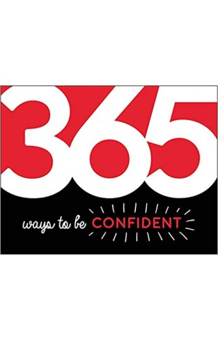 365 Ways to Be Confident: Inspiration and Motivation for Every Day