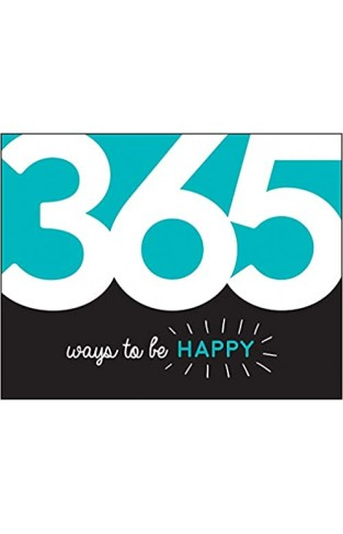 365 Ways to Be Happy: Inspiration and Motivation for Every Day