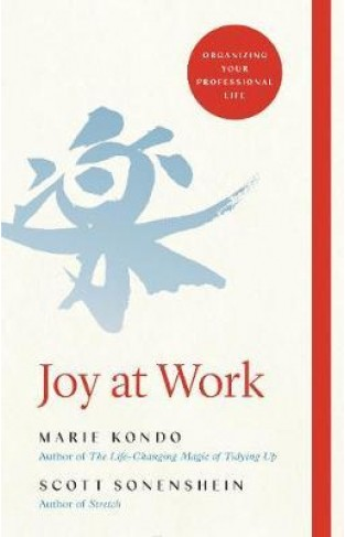 Joy at Work : Organizing Your Professional Life - Hardcover
