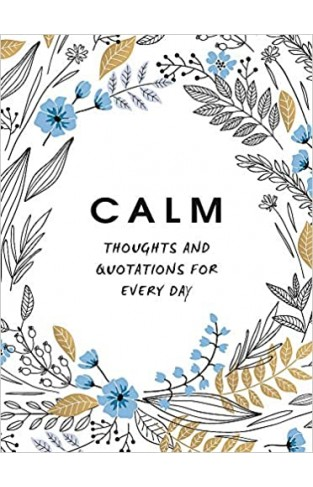 Calm: Thoughts and Quotations for Every Day - Hardcover