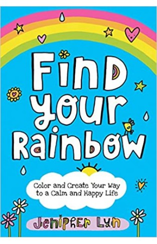 Find Your Rainbow: Color and Create Your Way to a Calm and Happy Life - Paperback
