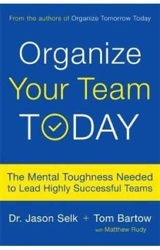 Organize Your Team Today: The Mental Toughness Needed to Lead Highly Successful Teams - Hardcover