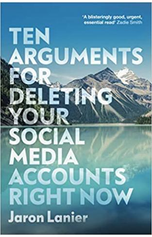 Ten Arguments For Deleting Your Social Media Accounts Right Now - Paperback