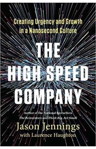The High-Speed Company Creating Urgency and Growth in a Nanosecond Culture - Hardcover