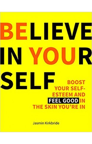 Believe in Yourself: Boost Your Self Esteem and Feel Good In the Skin You're In