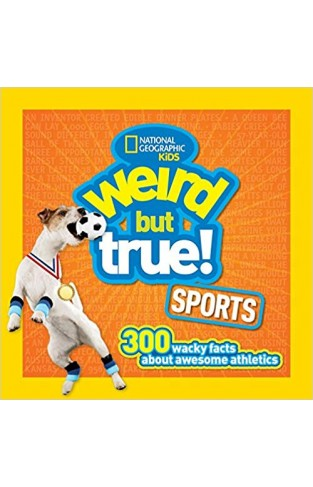 Weird But True Sports: 300 Wacky Facts about Awesome Athletics: 2