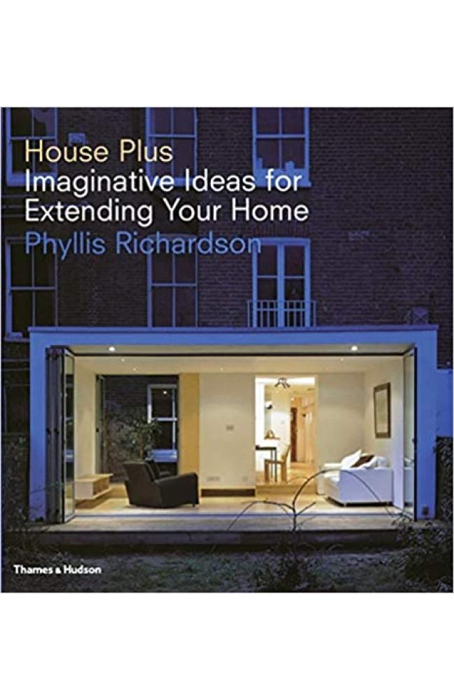 House Plus: Imaginative Ideas for Extending Your Home