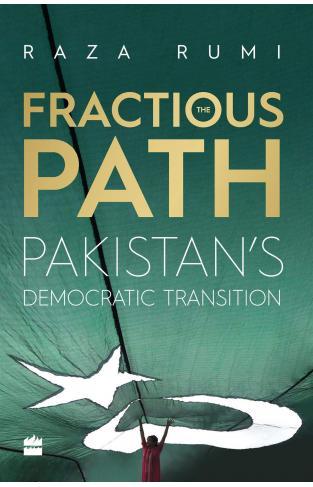 The Fractious Path Pakistan`s Democratic Transition