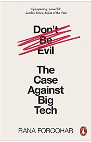 Don't Be Evil - The Case Against Big Tech