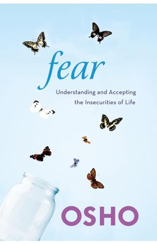 Fear - Understanding and Accepting the Insecurities of Life