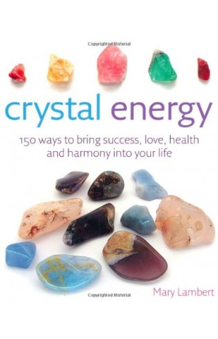 Crystal Energy - 150 Ways to Bring Success, Love, Health and Harmony Into Your Life