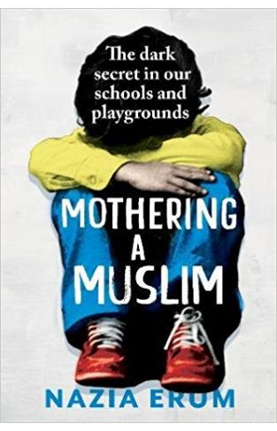 Mothering A Muslim The dark secret in Indias schools and playgrounds