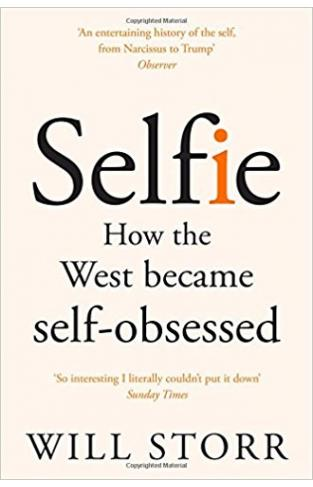 Selfie How the West Became Self-Obsessed