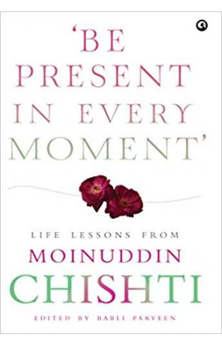 Be Present in Every Moment': Life Lessons from Moinuddin Chishti