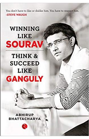 Winning Like Sourav: Think and Succeed Like Ganguly