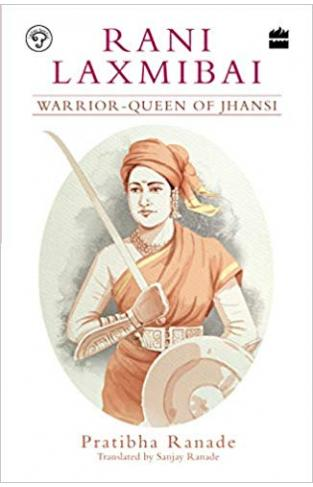 Rani Laxmibai: Warrior-Queen of Jhansi