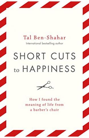 Short Cuts To Happiness: How I found the meaning of life from a barber's chair