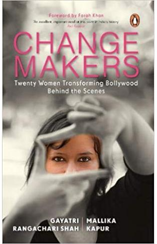 Changemakers: Twenty Women Transforming Bollywood Behind the Scenes