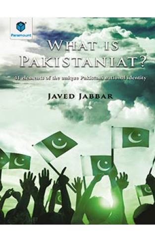 WHAT IS PAKISTANIAT? 41 ELEMENTS OF THE UNIQUE PAKSITANI NATIONAL IDENTITY