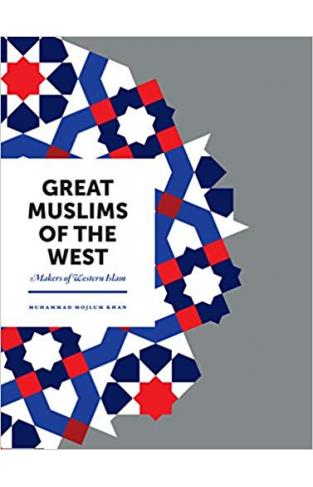 Great Muslims of the West: Makers of Western Islam