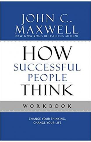 How Successful People Think Workbook: Change Your Thinking, Change Your Life